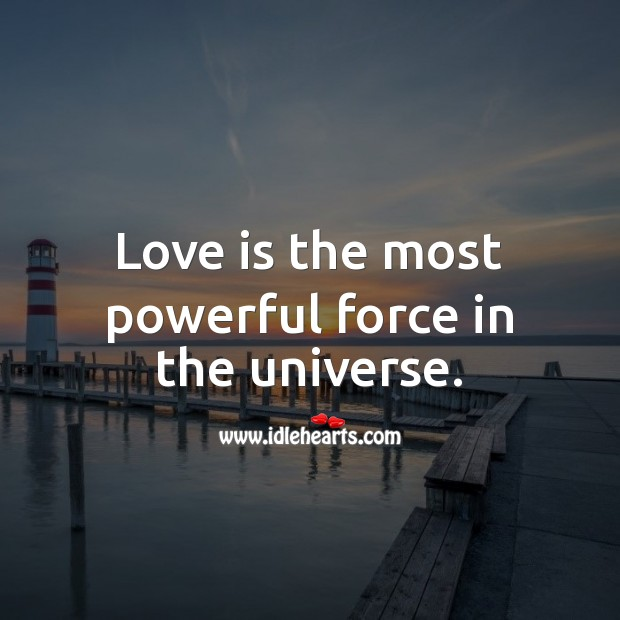 Love is the most powerful force in the universe. Love Is Quotes Image