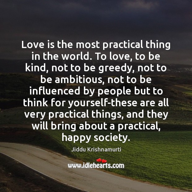 Love is the most practical thing in the world. To love, to Jiddu Krishnamurti Picture Quote