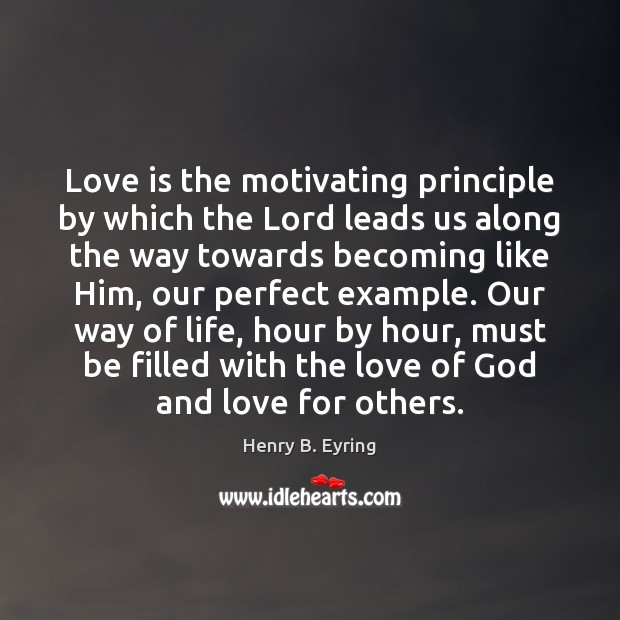 Image, Love is the motivating principle by which the Lord leads us along