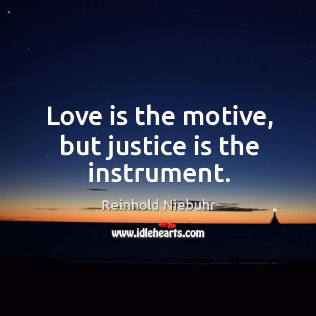 Image, Love is the motive, but justice is the instrument.