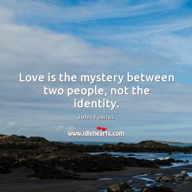 Love is the mystery between two people, not the identity. Image