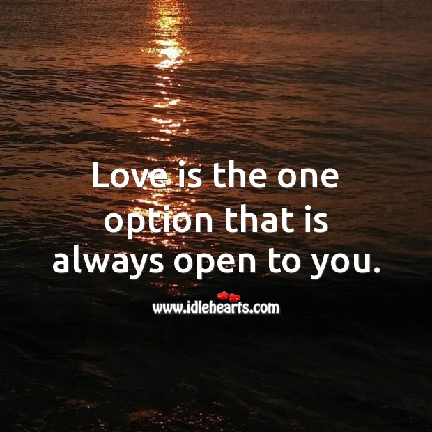 Love is the one option that is always open to you. Love Is Quotes Image