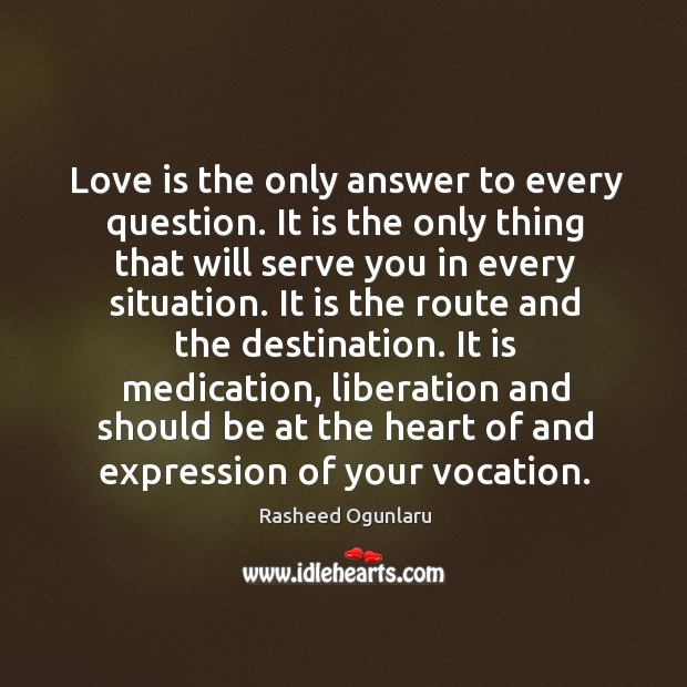Love is the only answer to every question. It is the only Image