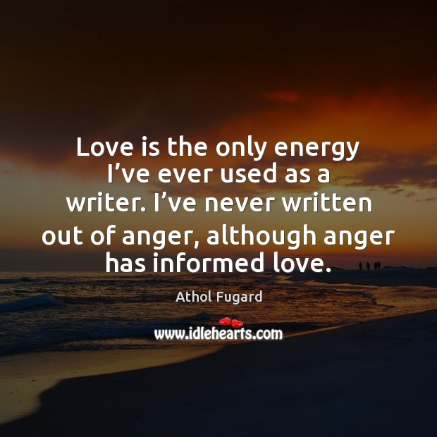 Image, Love is the only energy I've ever used as a writer.
