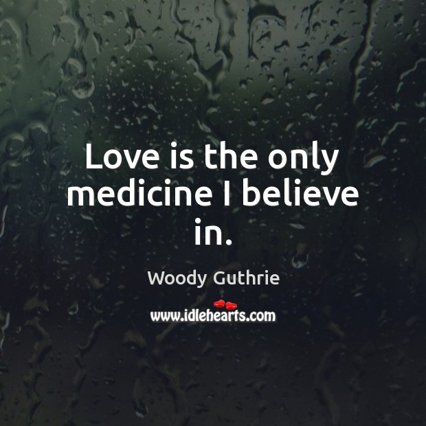Love is the only medicine I believe in. Image