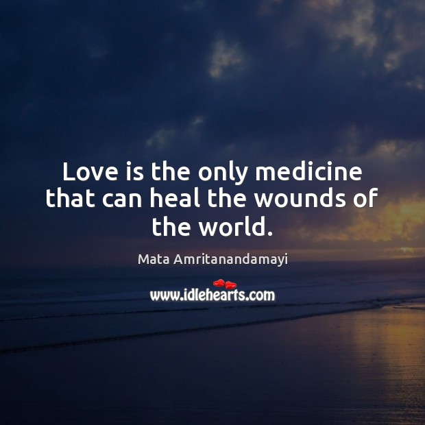 Image, Love is the only medicine that can heal the wounds of the world.