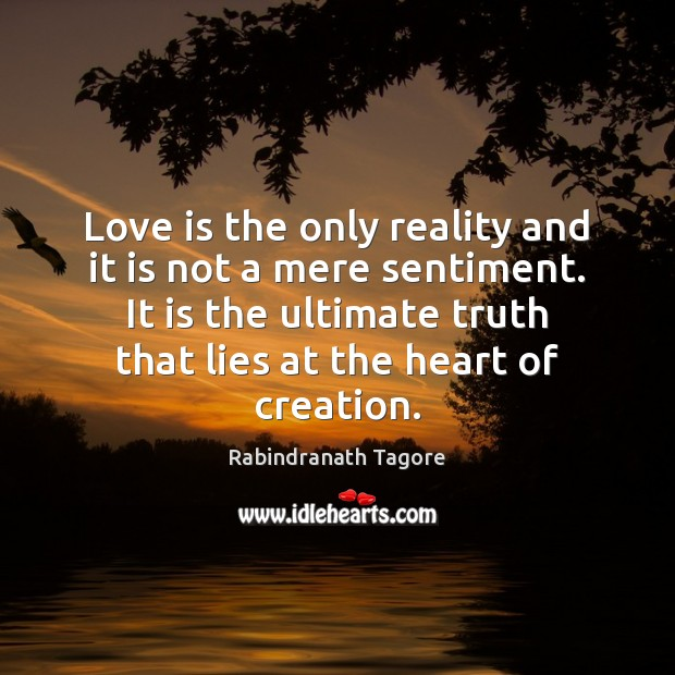 Love is the only reality and it is not a mere sentiment. Rabindranath Tagore Picture Quote