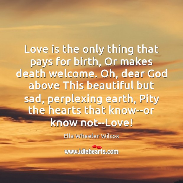 Image, Love is the only thing that pays for birth, Or makes death