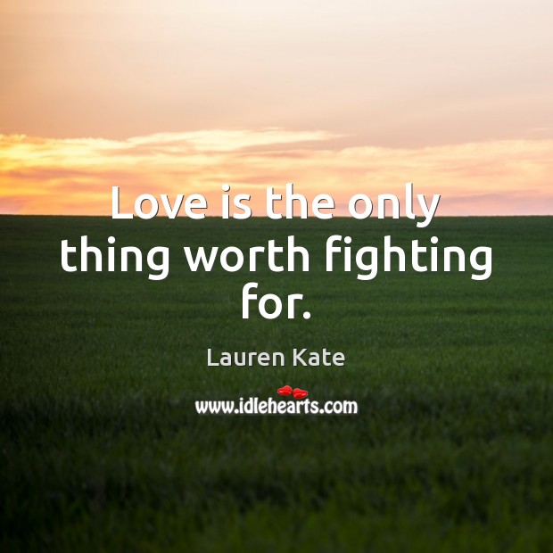 Love is the only thing worth fighting for. Image