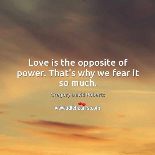 Image, Love is the opposite of power. That's why we fear it so much.