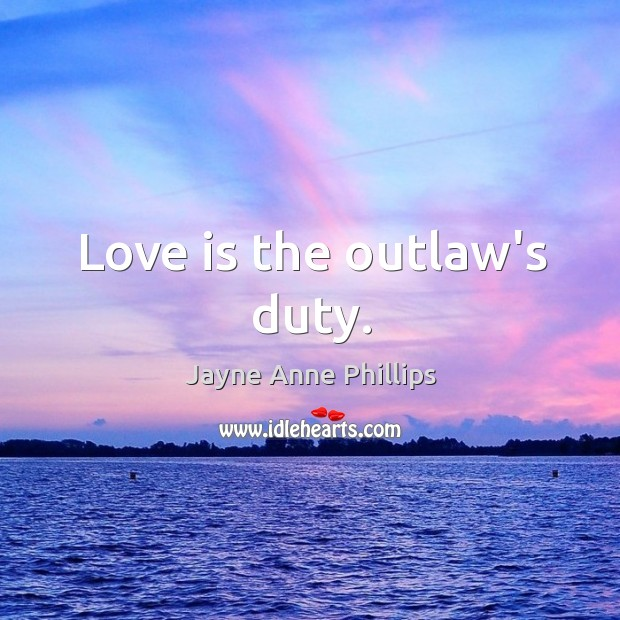 Love is the outlaw's duty. Image