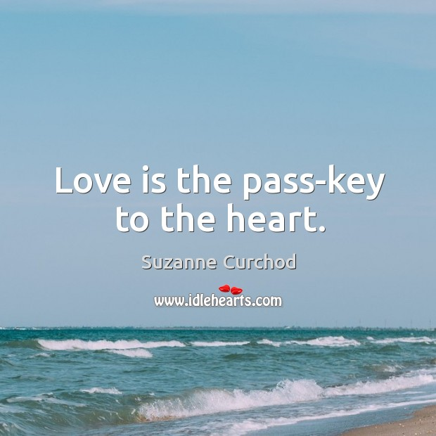 Love is the pass-key to the heart. Suzanne Curchod Picture Quote
