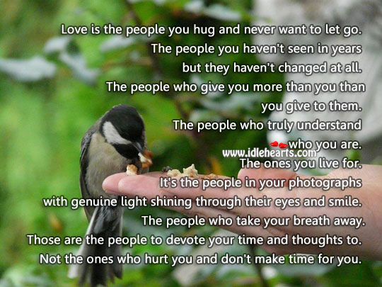 Love is the people you hug and never want to let go. Hurt Quotes Image
