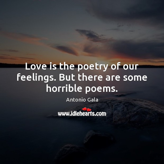 Love is the poetry of our feelings. But there are some horrible poems. Image