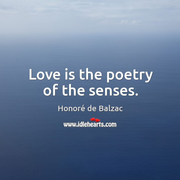 Image, Love is the poetry of the senses.