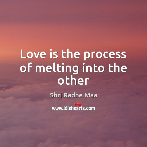 Love is the process of melting into the other Shri Radhe Maa Picture Quote