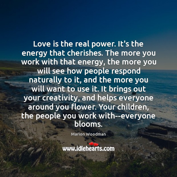 Love is the real power. It's the energy that cherishes. The more Image