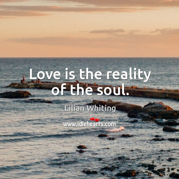 Love is the reality of the soul. Image