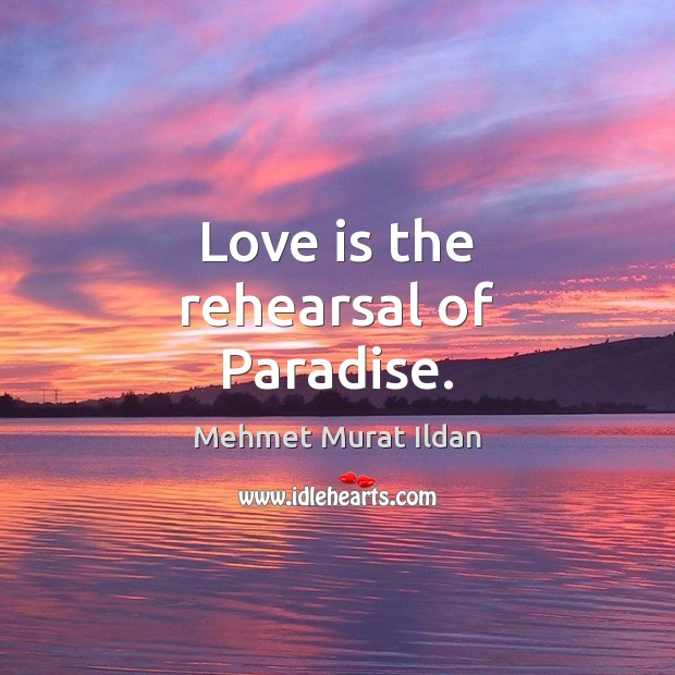 Image, Love is the rehearsal of Paradise.