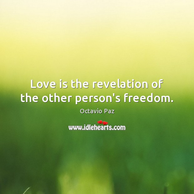 Love is the revelation of the other person's freedom. Octavio Paz Picture Quote