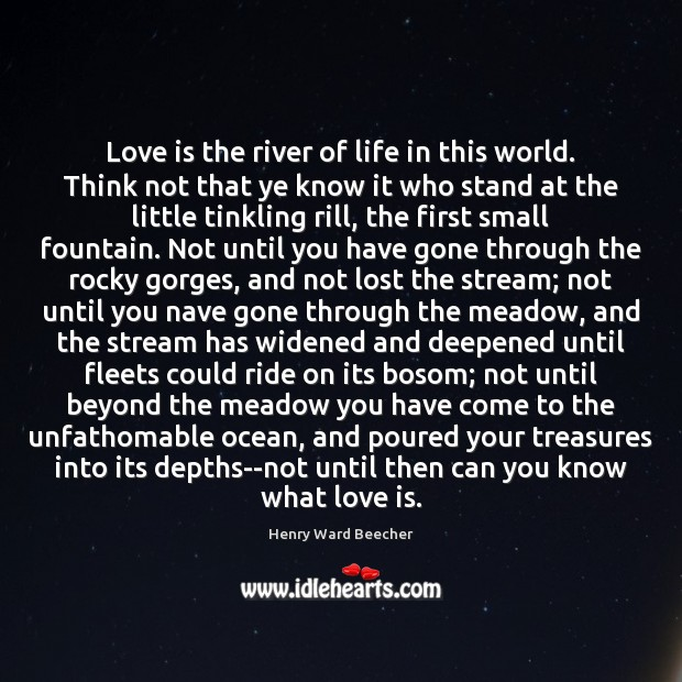 Image, Love is the river of life in this world. Think not that