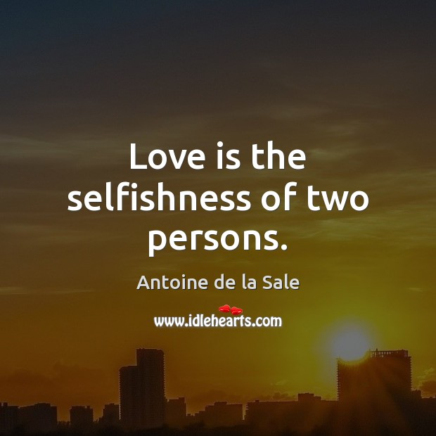 Image, Love is the selfishness of two persons.