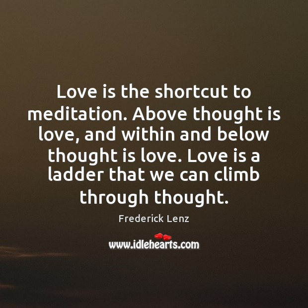 Image, Love is the shortcut to meditation. Above thought is love, and within
