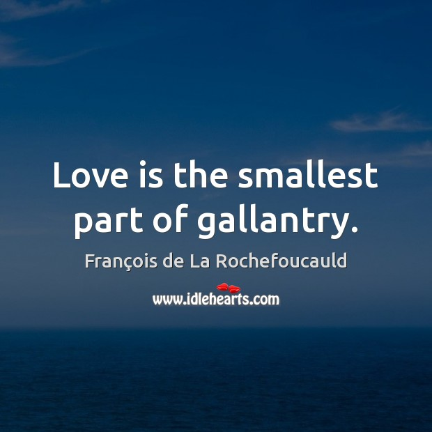 Image, Love is the smallest part of gallantry.