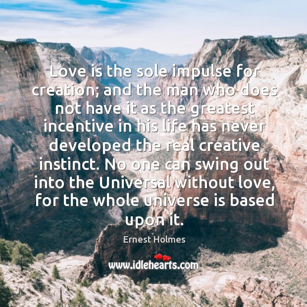 Love is the sole impulse for creation; and the man who does Image