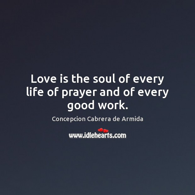 Love is the soul of every life of prayer and of every good work. Image