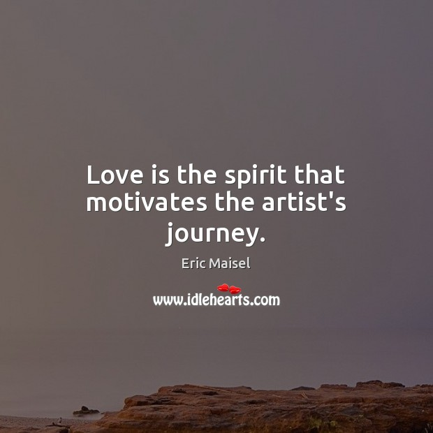 Image, Love is the spirit that motivates the artist's journey.
