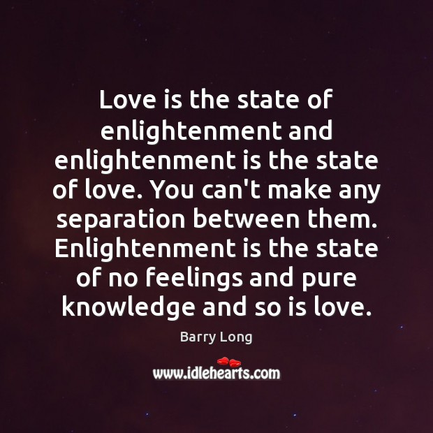Love is the state of enlightenment and enlightenment is the state of Barry Long Picture Quote