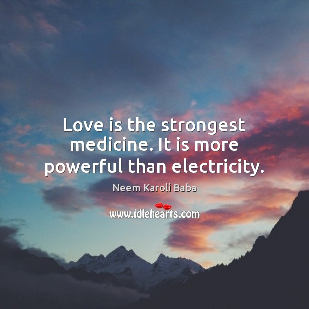 Love is the strongest medicine. It is more powerful than electricity. Image