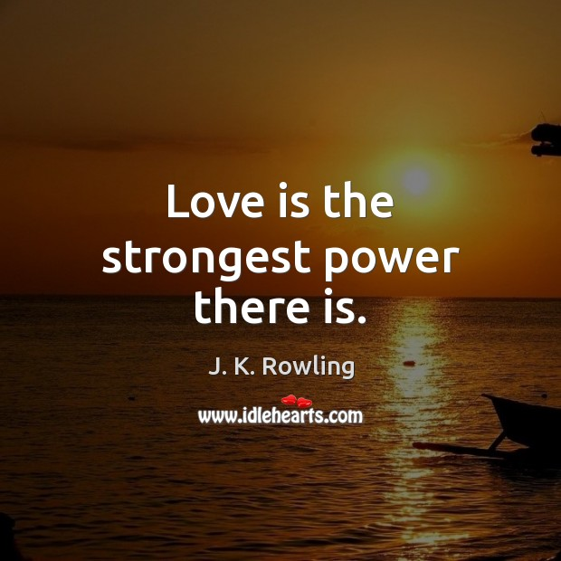 Love is the strongest power there is. Image