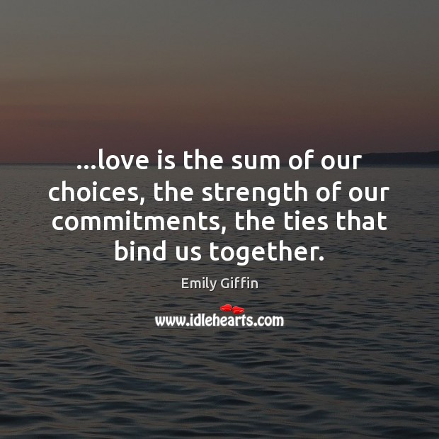 …love is the sum of our choices, the strength of our commitments, Image
