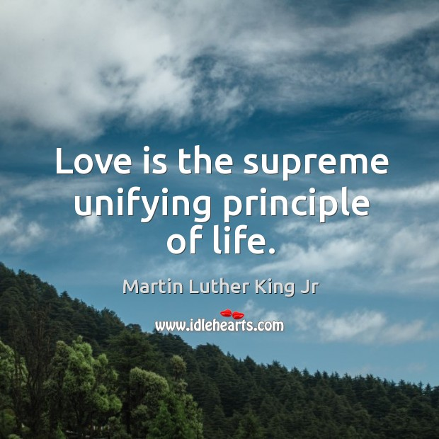Image, Love is the supreme unifying principle of life.