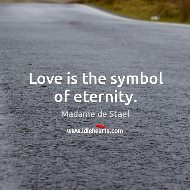 Love is the symbol of eternity. Image