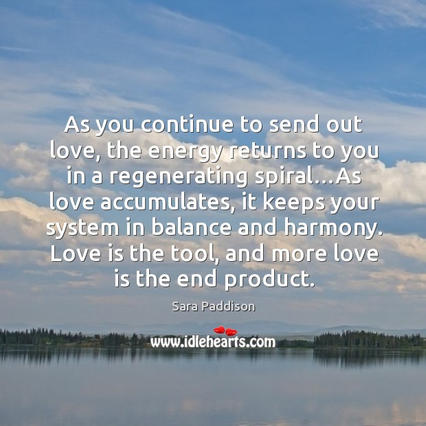 Love is the tool, and more love is the end product. Image