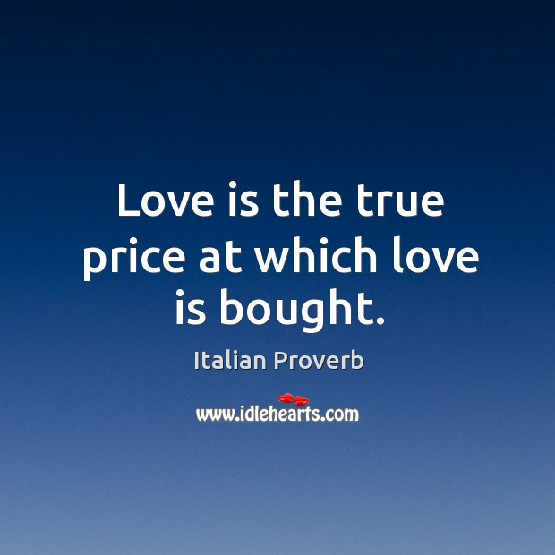 Love is the true price at which love is bought. Image