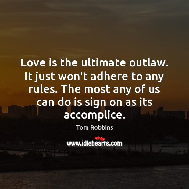 Image, Love is the ultimate outlaw. It just won't adhere to any rules.