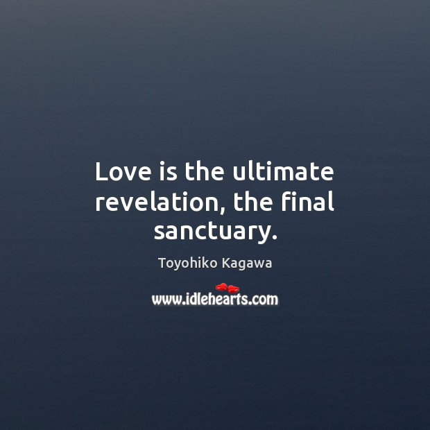Love is the ultimate revelation, the final sanctuary. Image