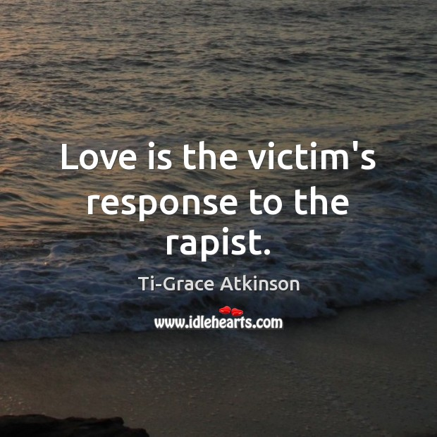 Love is the victim's response to the rapist. Image
