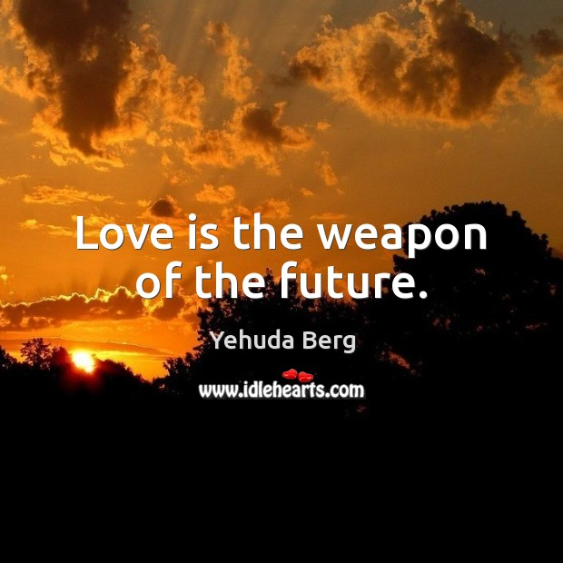 Image, Love is the weapon of the future.