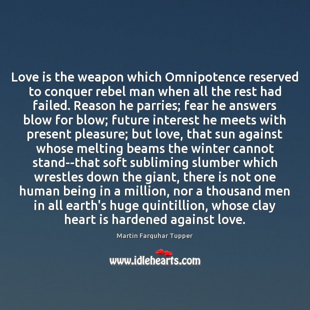 Image, Love is the weapon which Omnipotence reserved to conquer rebel man when