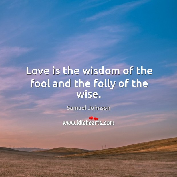 Image, Love is the wisdom of the fool and the folly of the wise.