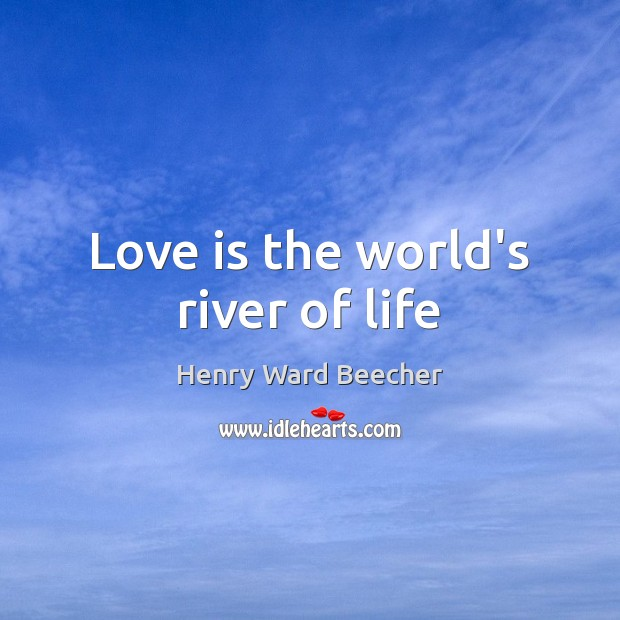 Love is the world's river of life Image