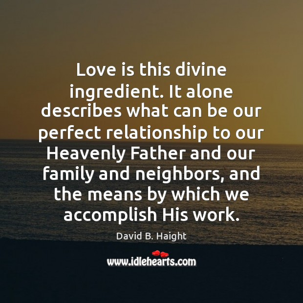 Love is this divine ingredient. It alone describes what can be our Image
