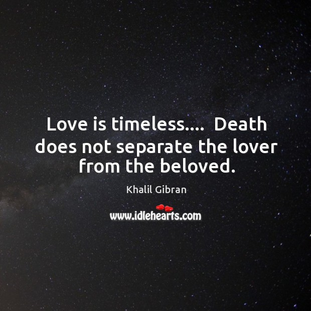Love is timeless….  Death does not separate the lover from the beloved. Image