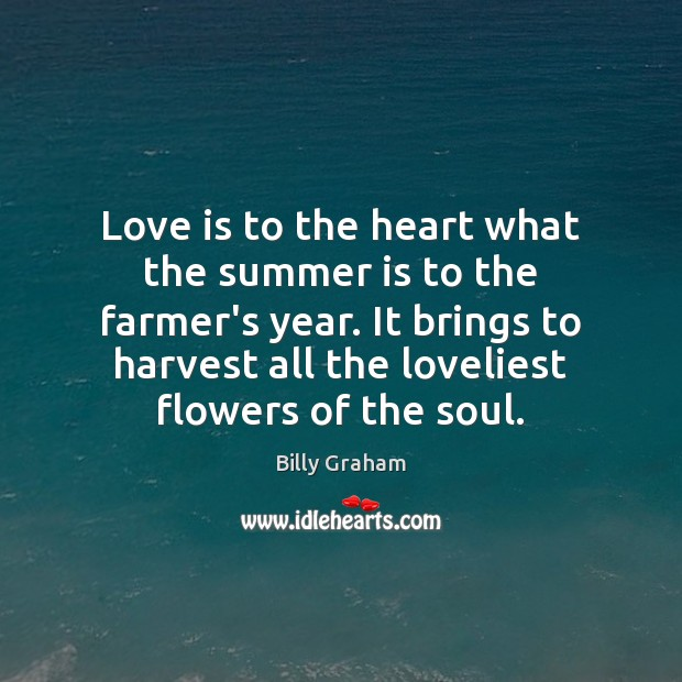 Love is to the heart what the summer is to the farmer's Image