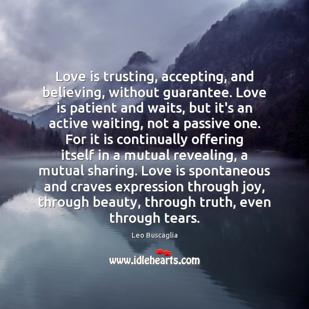 Love is trusting, accepting, and believing, without guarantee. Love is patient and Image